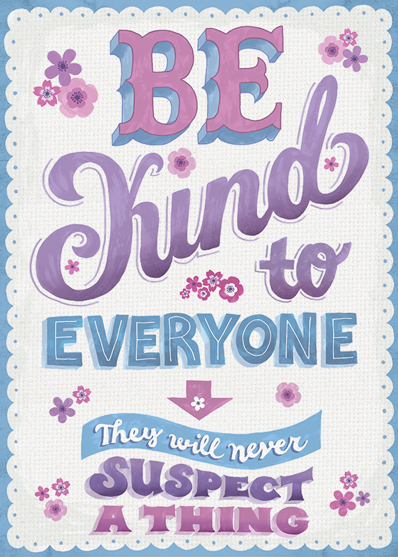 Be Kind to everyone, uninspiring quote, the uninspiring series, seta zakian, lettering, lettering design, hand lettering,