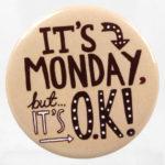 It's Monday, but it's O.K.