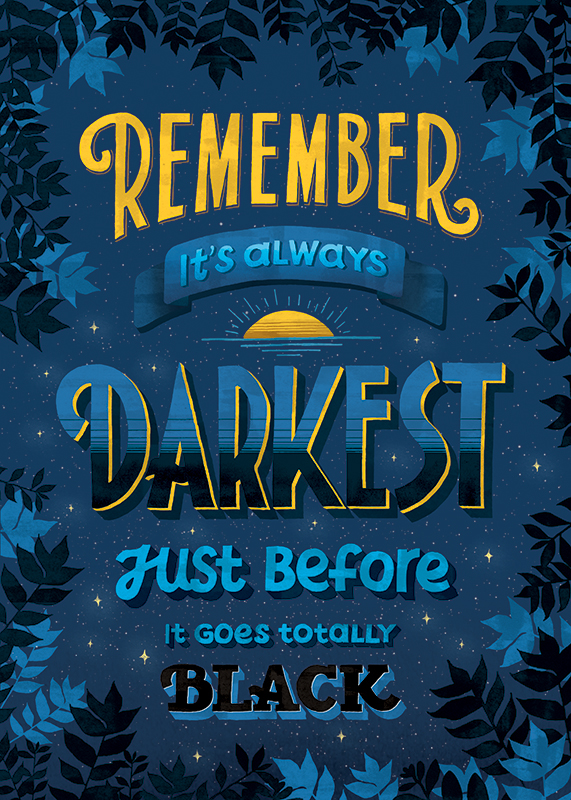 It's always darkest just before it's dawn, uninspiring quote, the uninspiring series, seta zakian, lettering, lettering design, hand lettering,