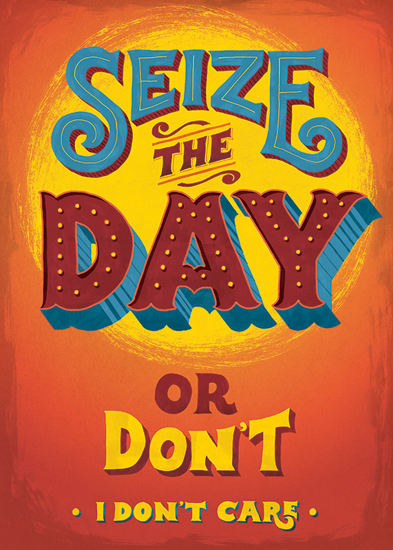 Seize the day, or don't, I don't care, uninspiring quote, the uninspiring series, seta zakian, lettering, lettering design, hand lettering